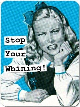 stop-whining.jpg